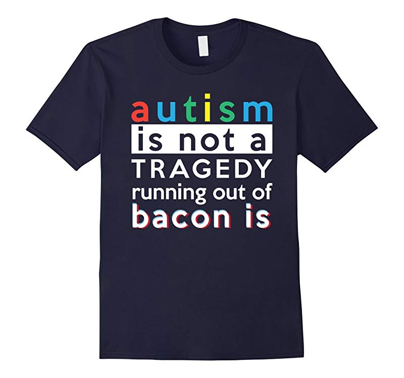 Autism Is Not A Tragedy Running Out Of Bacon Is T-Shirt-RT