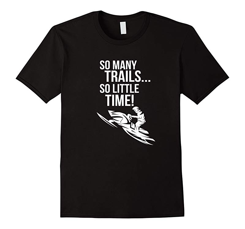 So Many Trails So Little Time Snowmobile Shirt Brap-RT