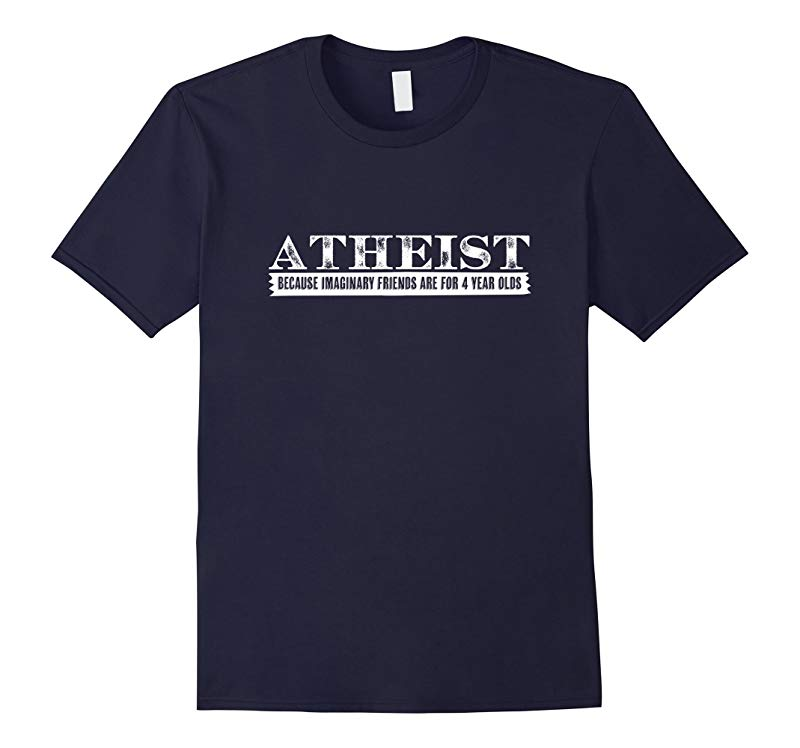 Atheist Because Imaginary Friends Are for 4 Year Olds Tshirt-RT