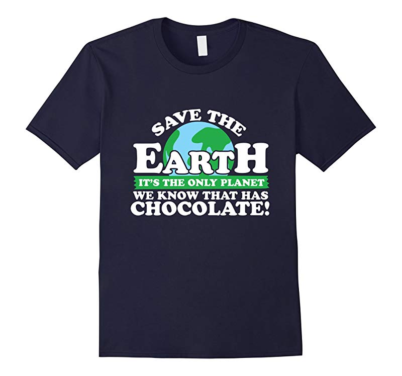 Save The Earth Its The Only Planet With Chocolate T-Shirt-RT