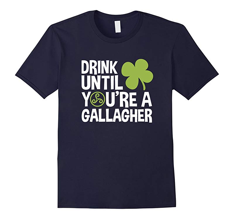Drink Until You're A Gallagher St. Patrick's Day T-Shirt-RT