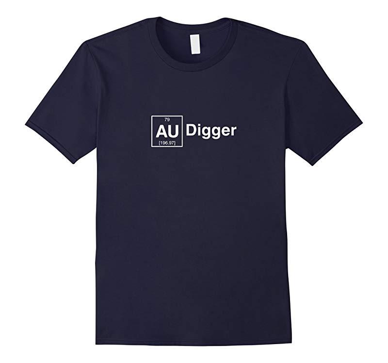 Au Gold Digger Popular Funny Science Geek Saying Humor Shirt-CD