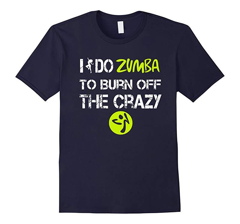 i do zumba to burn off the crazy tshirt-RT