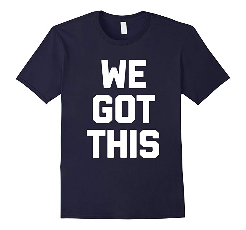 We Got This T-Shirt funny saying sarcastic novelty humor tee-RT