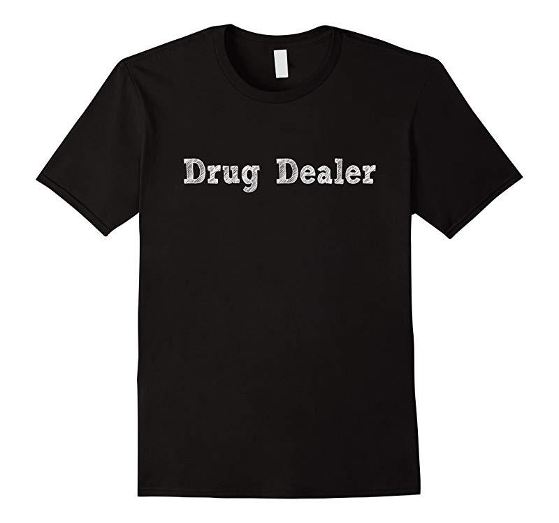 Drug Dealer  Funny Pharmacist Pharmacy Tech Humor T-shirt-TJ
