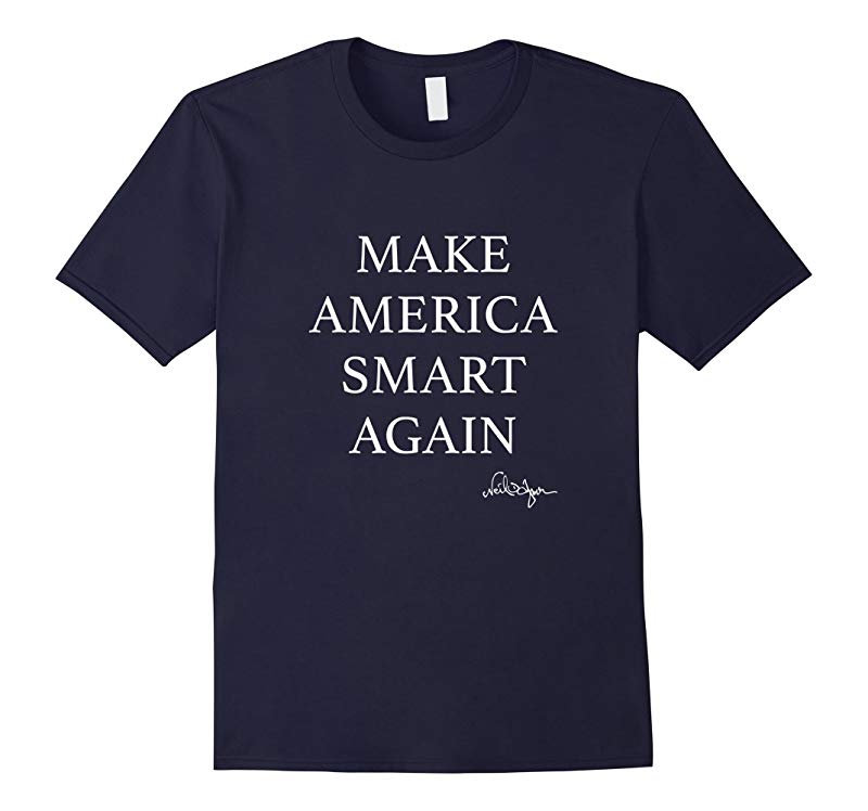 Make America Smart Again white print - Neil deGrasse Tyson-TD