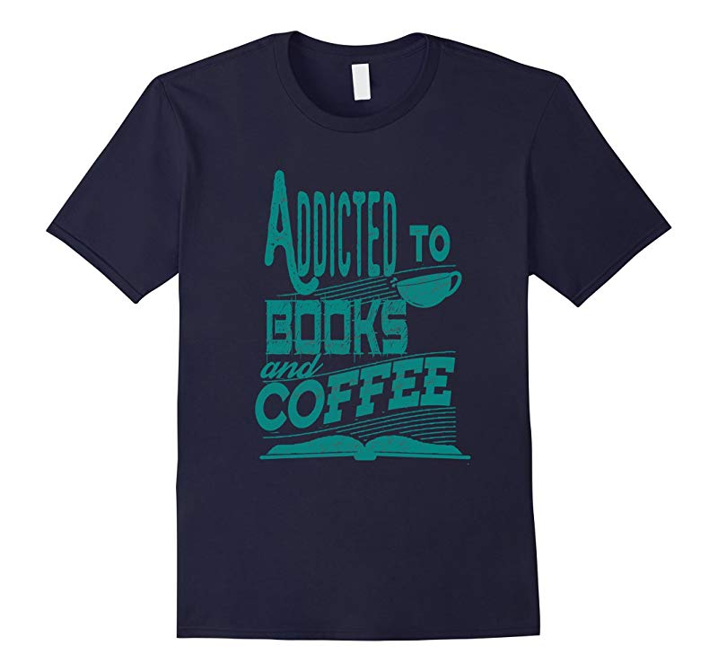 Addicted To Books And Coffee Lover Gift T-Shirt-TD