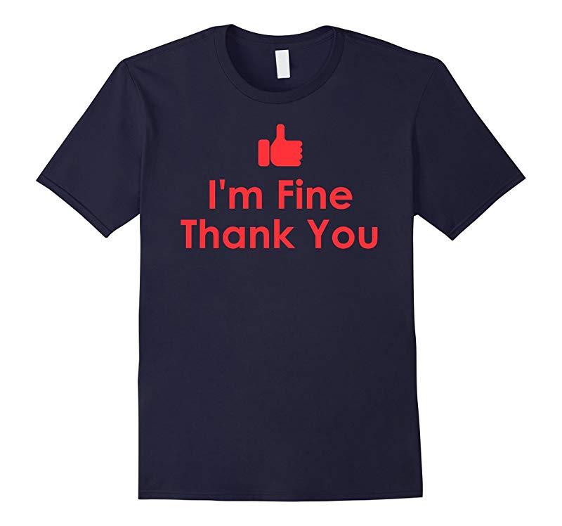 I'm Fine Thank You Shirt Men Women Kids Tshirt Funny-RT