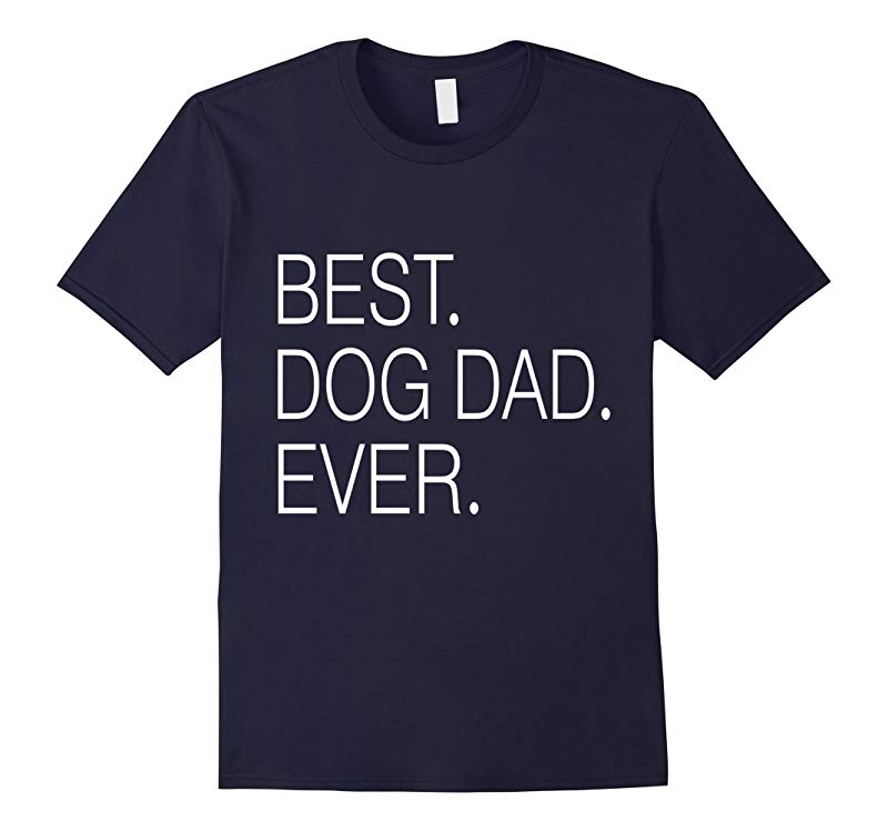 BEST DOG DAD EVER shirt - Fathers Day Gift 2016-RT