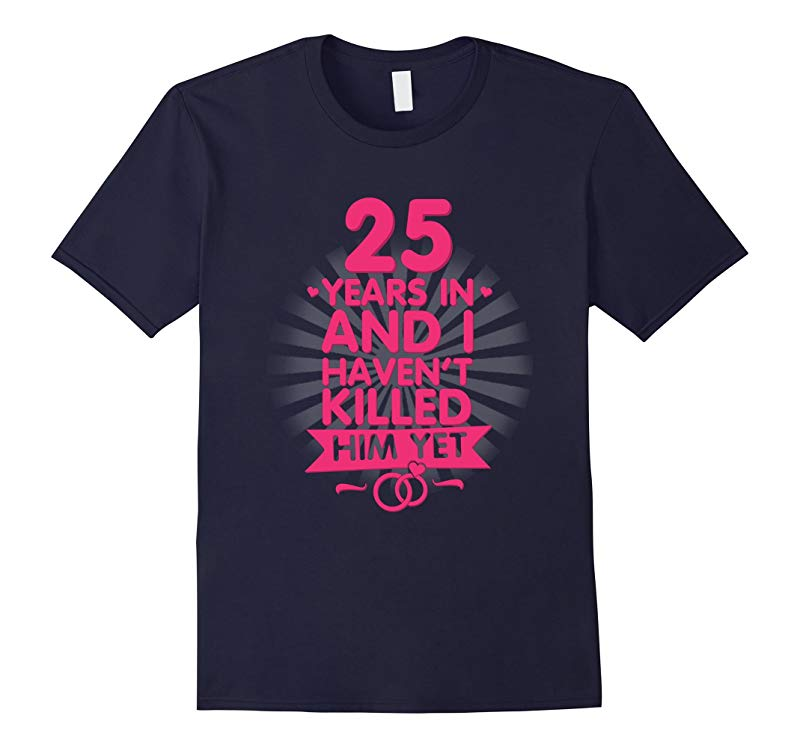 25 Years of Marriage T shirt 25th Anniversary Gift for Wife-PL