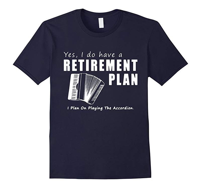 Accordion Tee Retirement Plan On Playing The Accordion Shirt-BN