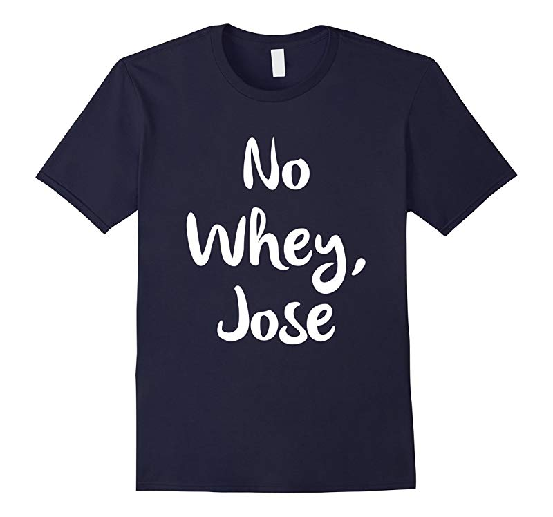 No Whey Jose Vegan Humor T-Shirt-PL