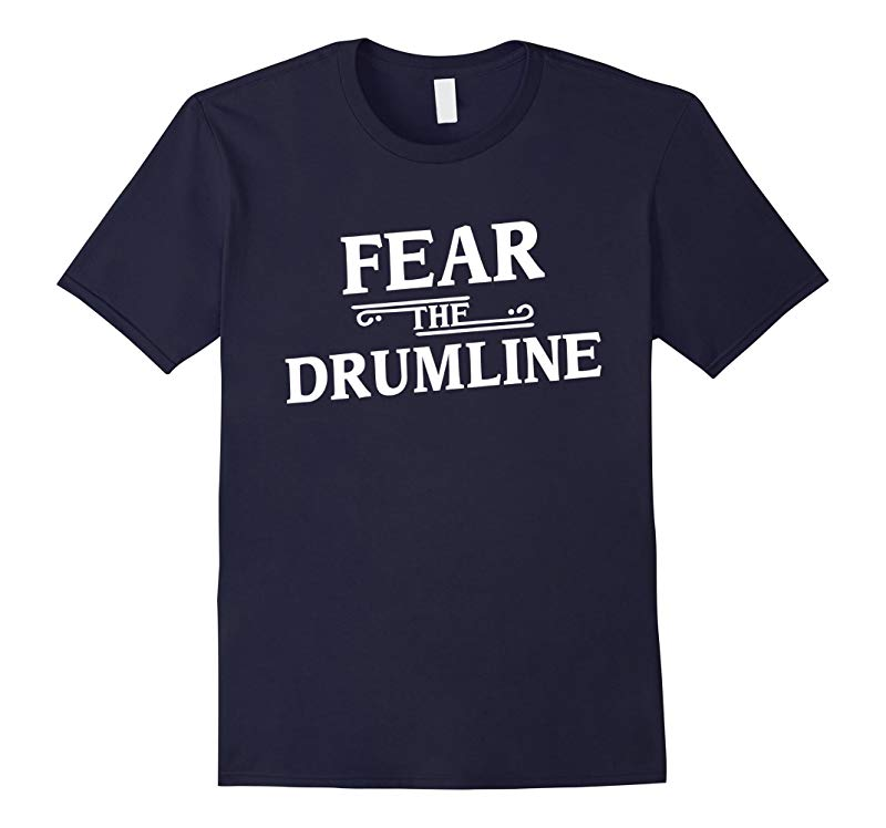 Fear The Drumline Funny Marching Band Music T-shirt Gift-RT