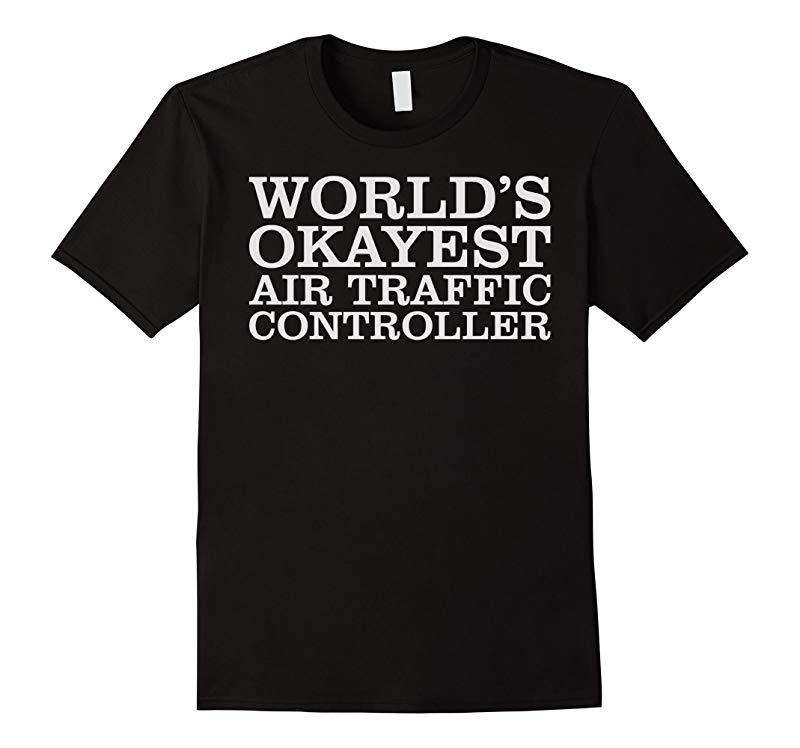 World's Okayest Air Traffic Controller T-Shirt (ATC Shirt)-Art