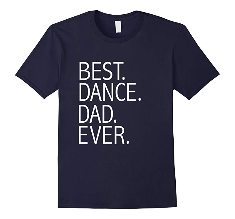Best Dance Dad Ever Funny T-shirt Daddy Fathers Day Gift-TH