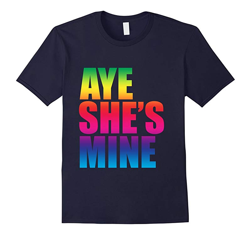 Aye Shes Mine LGBT Funny Saying T Shirt-RT