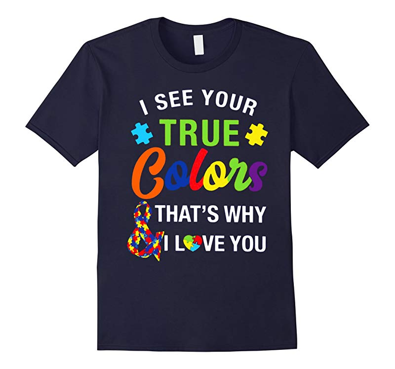 autism autistic see your true color that i love you t shirt-RT
