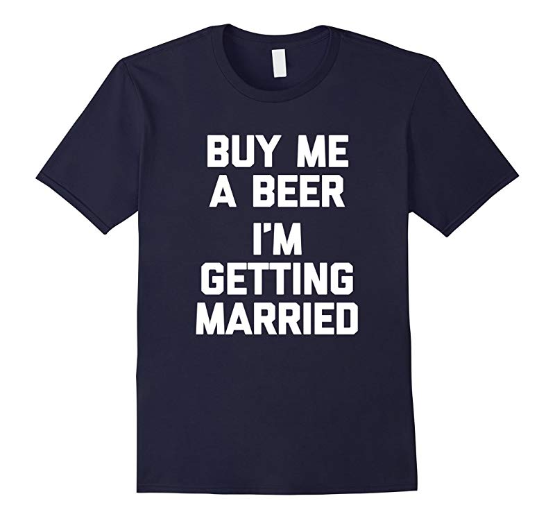 Buy Me A Beer Im Getting Married T-Shirt funny bride groom-Vaci