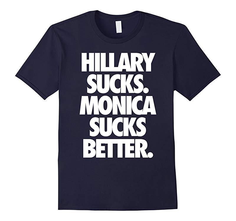 Hillary Sucks - Monica Sucks Better Funny President T shirt-RT