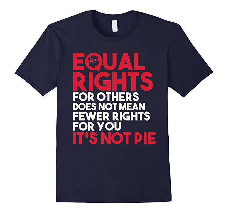 Equal Rights For Others Does Not Mean Its Not Pie T-shirts-RT