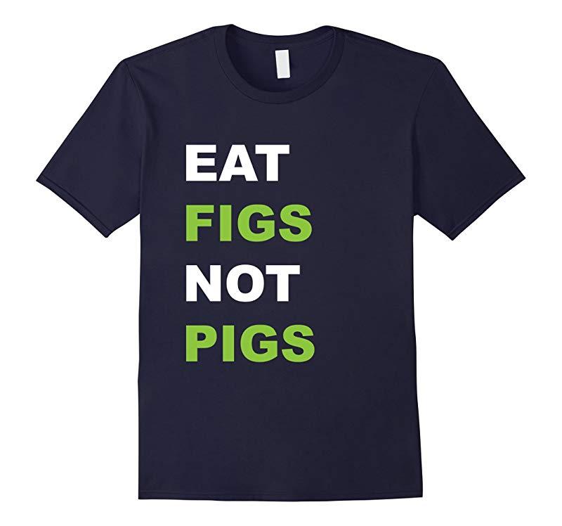 Vegan T-Shirt Eat Figs Not Pigs-RT