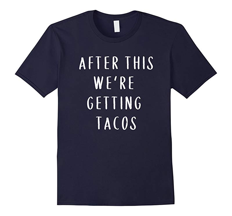 After This We're Getting Tacos Gifts Funny Sayings T-shirt-Art