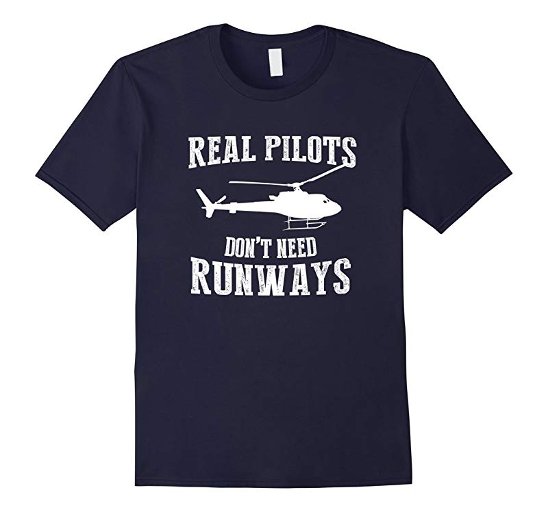 Real pilot dont need runways Helicopter Pilot T-Shirt-Vaci