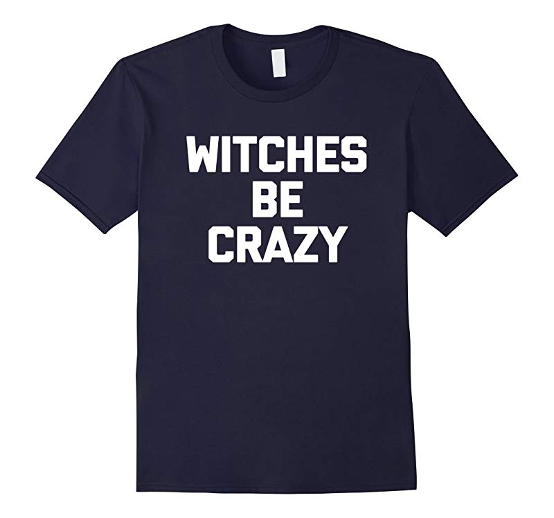 Witches Be Crazy T-Shirt funny saying halloween costume tee-RT