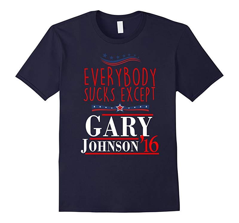 Everybody sucks except Gary Johnson funny t-shirt-RT