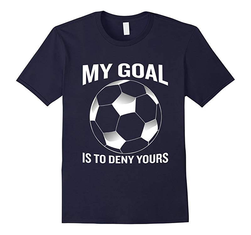 My Goal Is To Deny Yours Soccer T-Shirt Funny Keeper Quote-RT