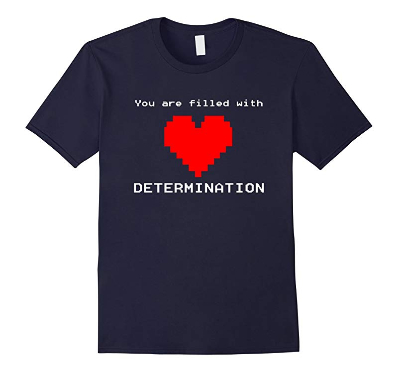 You Are Filled With Determination T-Shirt Heart Game Quote-RT