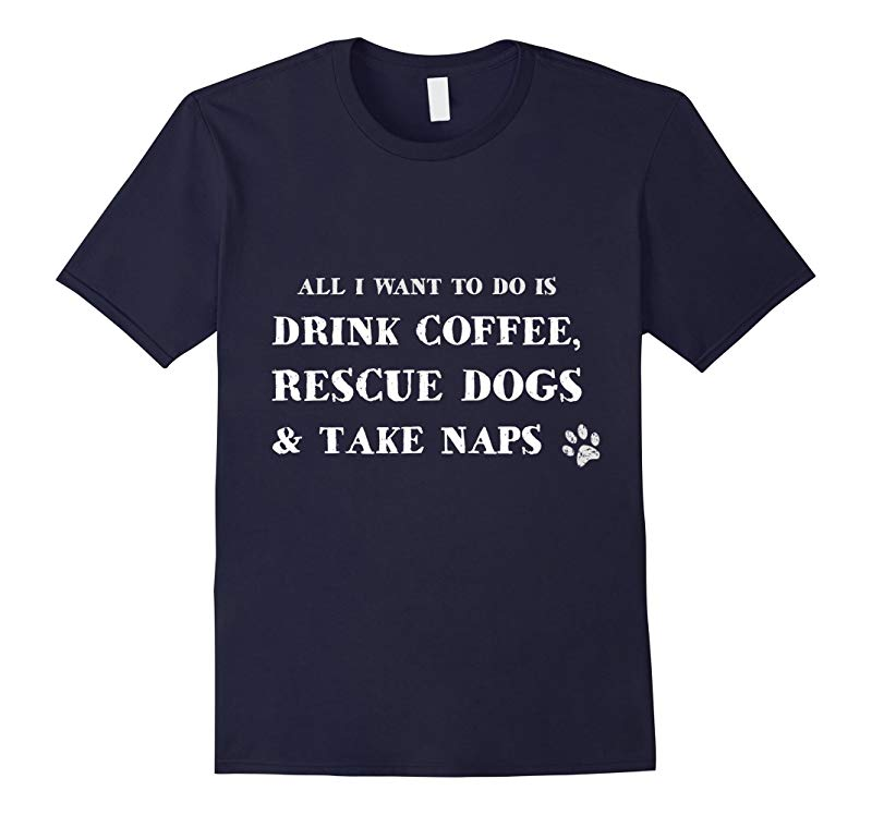 All I Want To Do Is Drink Coffee And Rescue Dogs T-Shirt-Art