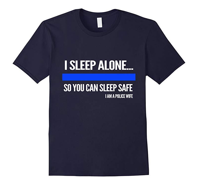 police shirt- I sleep alone you can sleep safe police wife-TD