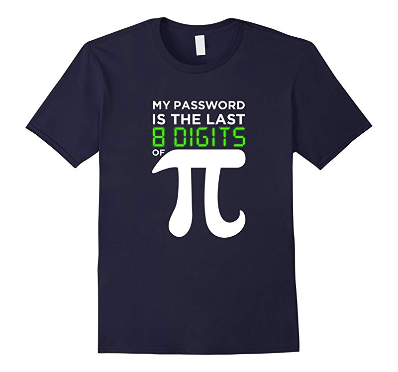 My Password Is The Last 8 Digits of Pi Funny Math Joke T-Shirt-RT