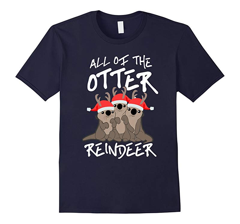 All Of The Otter Reindeer Christmas Holiday T Shirt-RT