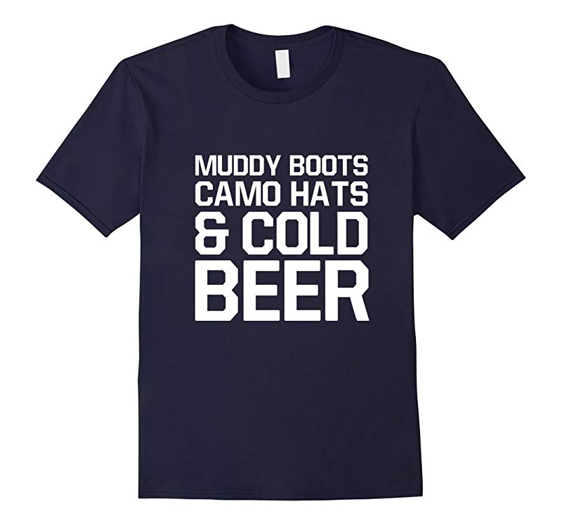 Muddy Boots Camo Hats and Cold Beer Funny T-shirt-RT