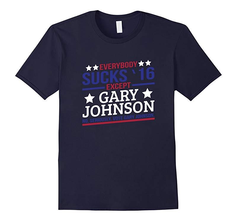 Everybody sucks 16 except Gary Johnson seriously funny t-shi-RT
