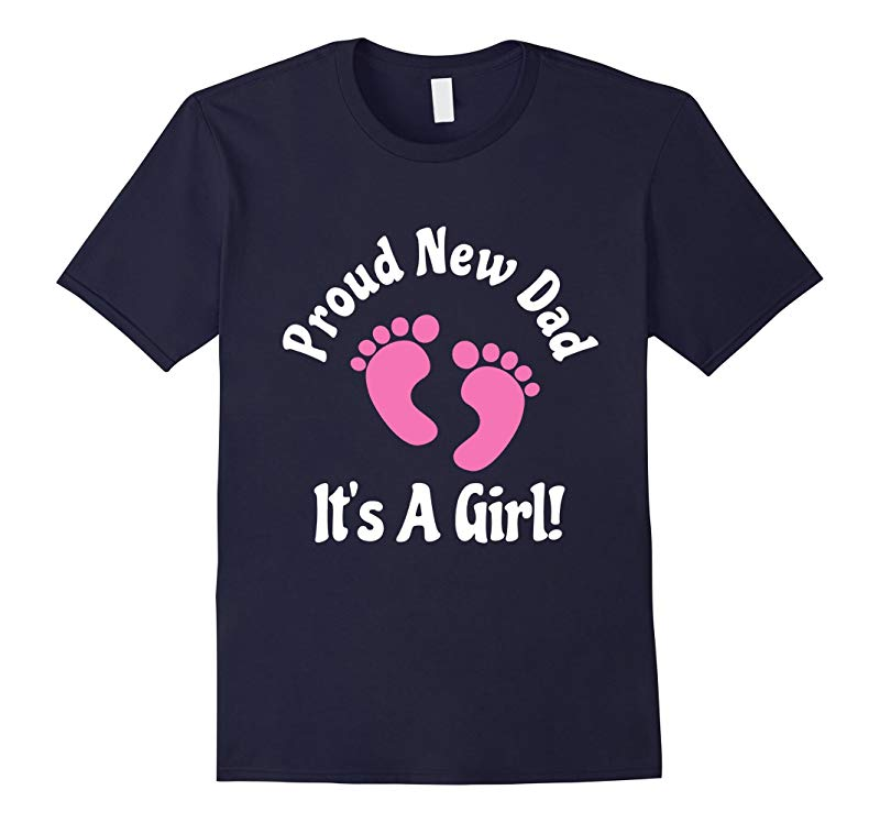 Proud New Dad Its A Girl Tshirt Father Fatherhood Birthday-TH