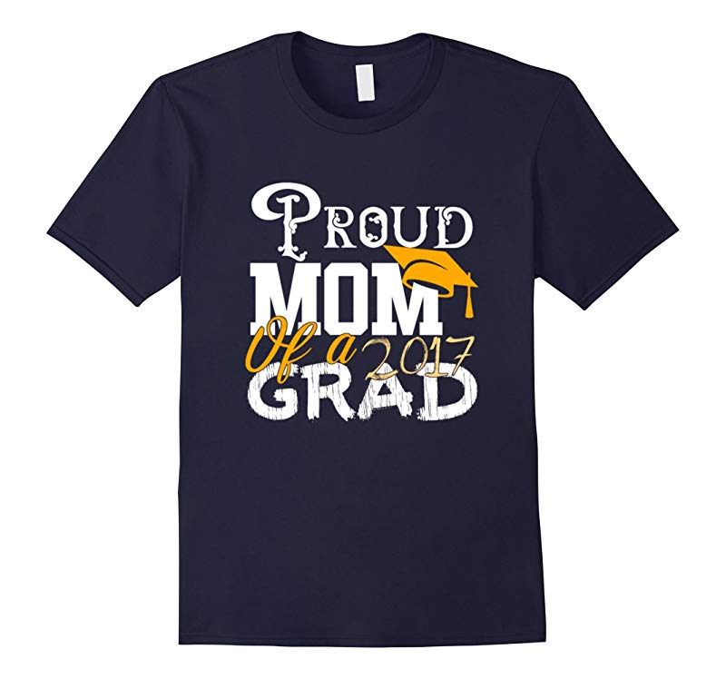 Proud Mom of a Class of 2017 Graduate Shirt Graduation-RT