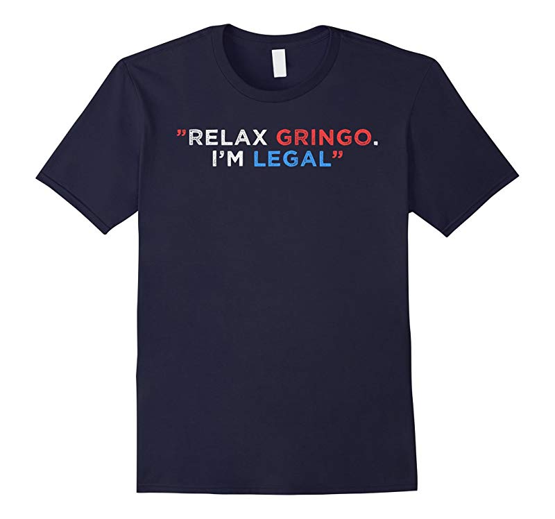 Relax Gringo Im Legal T-shirt Funny Mexican Latino Shirt-RT