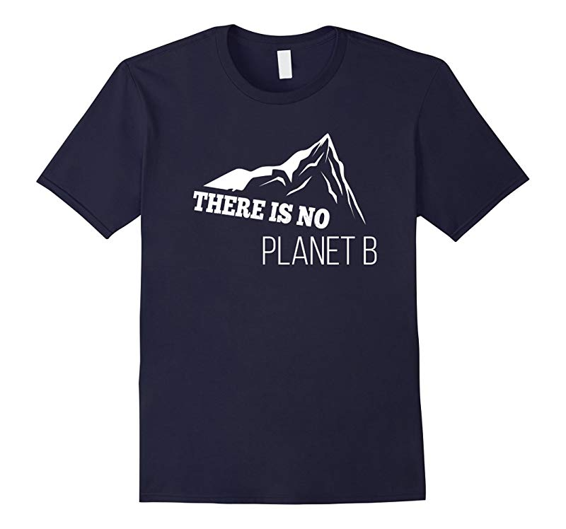 There is no plan B - or Planet B - after Earth Shirt-RT