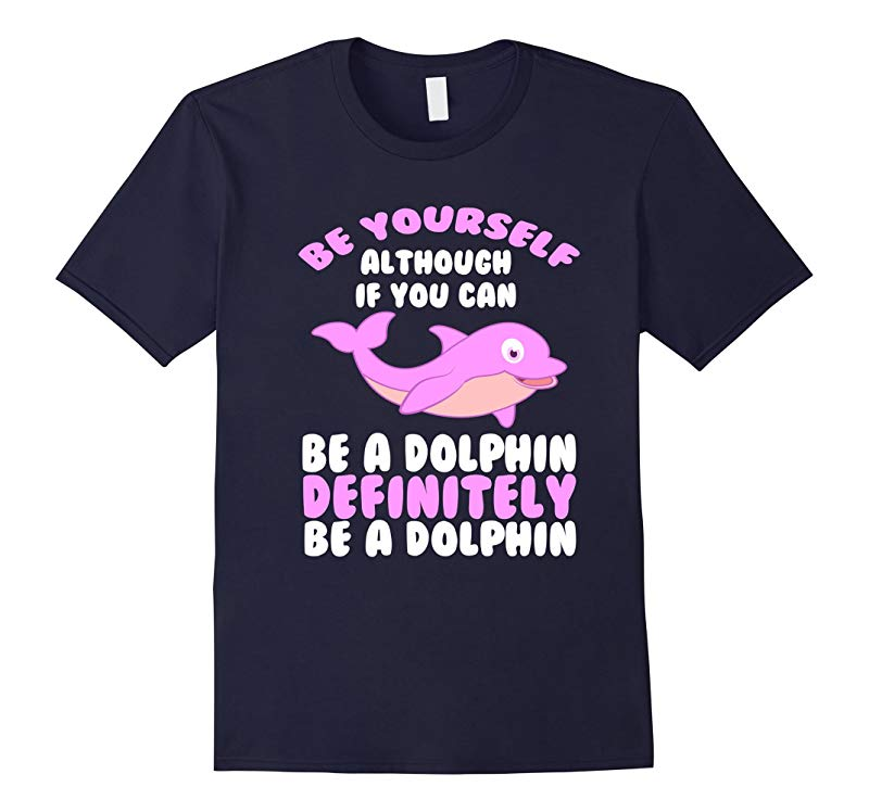 CUTE BE YOURSELF DOLPHIN T-SHIRT Funny Sea Animal Zoo Gift-RT