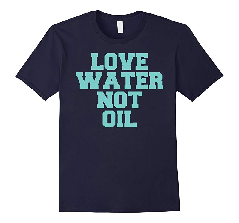 Original Love Water Not Oil Pipeline DAPL Protest T-Shirt-RT