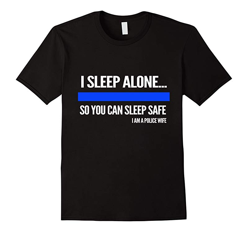 police shirt- I sleep alone you can sleep safe police wife-TD