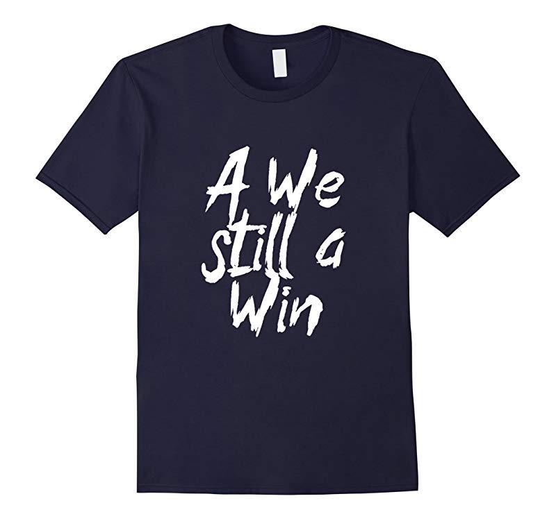 Unruly A We Still A Win Jamaican Dancehall Music T-Shirt-RT