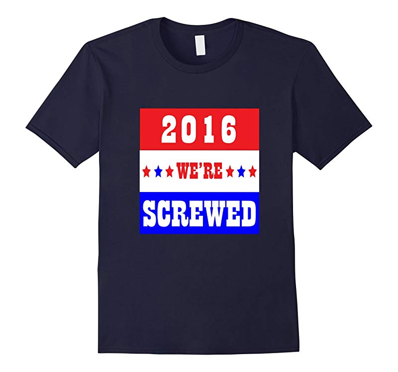 FUNNY WERE SCREWED 2016 T-SHIRT President Election-RT