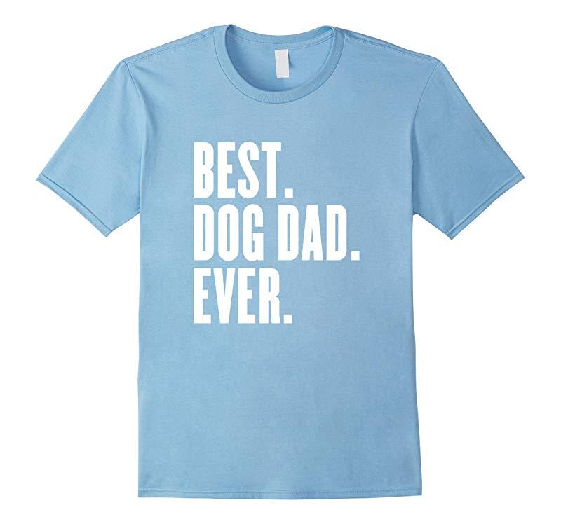 Funny Best Dog Dad Ever T-Shirt - Best Dog Dad Ever Shirt-RT