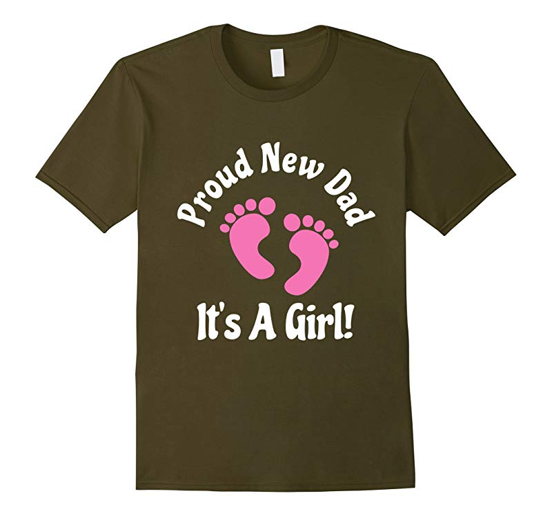 Proud New Dad Its A Girl Tshirt Father Fatherhood Birthday-TH