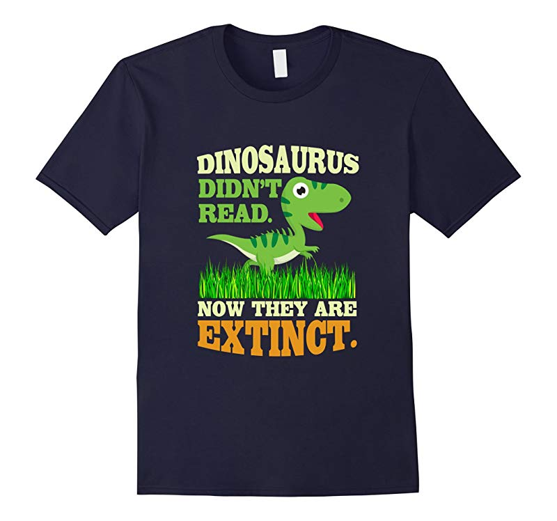 Dinosaurs didn't read Now they are extinct t-shirt-CL