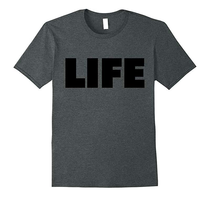The word Life   A shirt that says Life - Black-FL